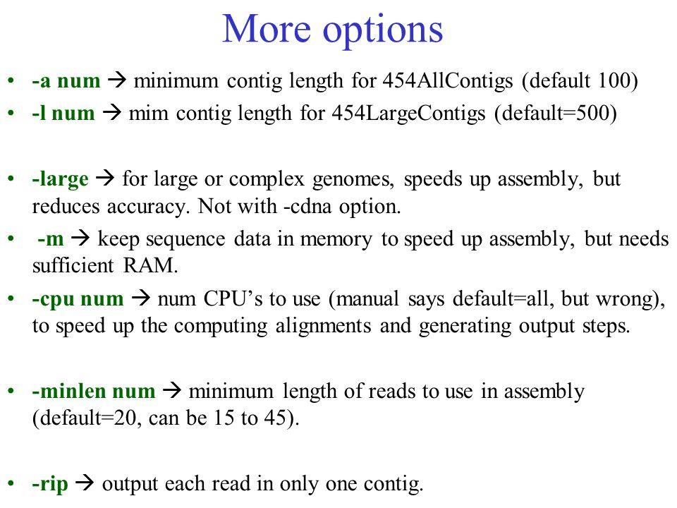 More options -a num  minimum contig length for 454AllContigs (default 100) -l num  mim contig length for 454LargeContigs (default=500)
