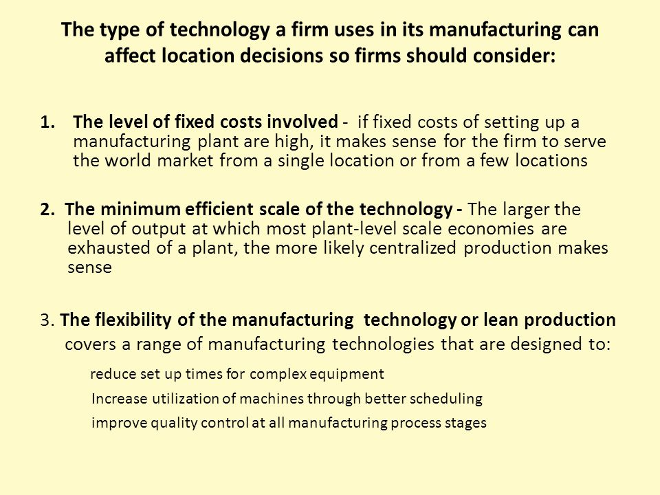 The type of technology a firm uses in its manufacturing can affect location  decisions so firms. Strategy  Production and Logistics   ppt download