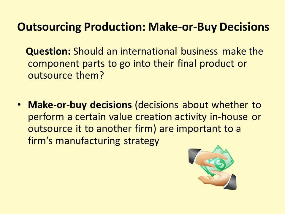outsourcing and make or buy decisions Is the make/buy decision a core competence daniel e whitney mit  i necessity of outsourcing, importance of supply webs  • make/buy decisions are made for both.