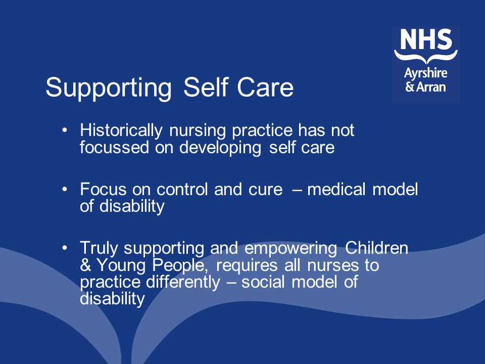 Supporting Self Care Historically nursing practice has not focussed on developing self care.