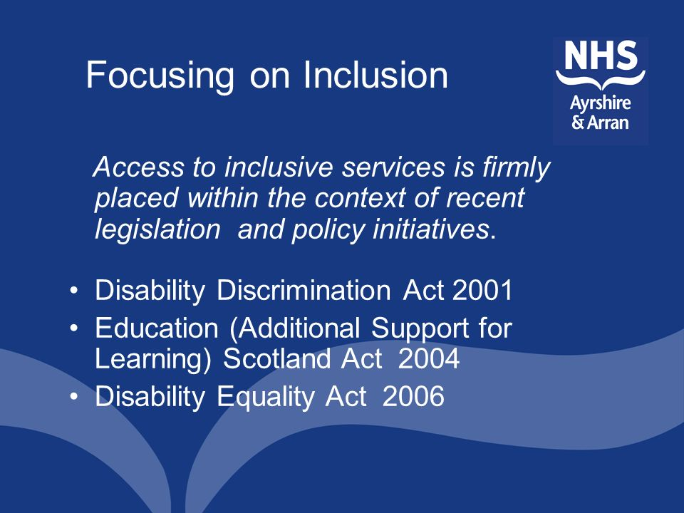Focusing on Inclusion Access to inclusive services is firmly placed within the context of recent legislation and policy initiatives.