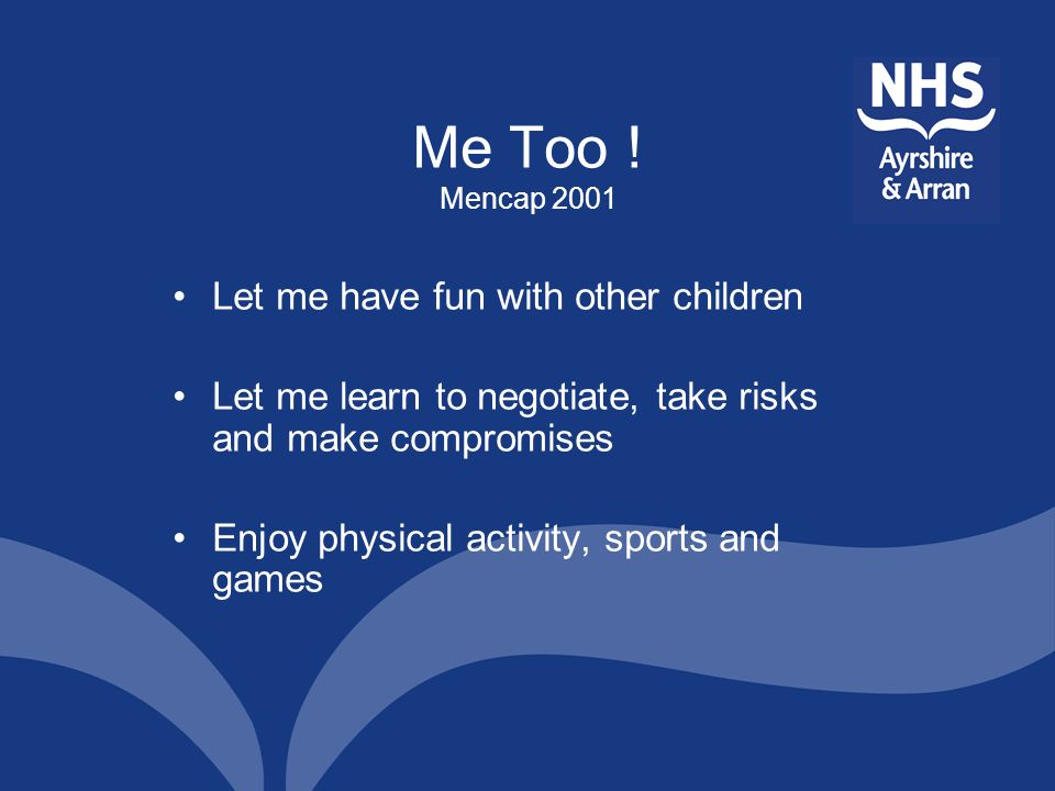 Me Too ! Mencap 2001 Let me have fun with other children
