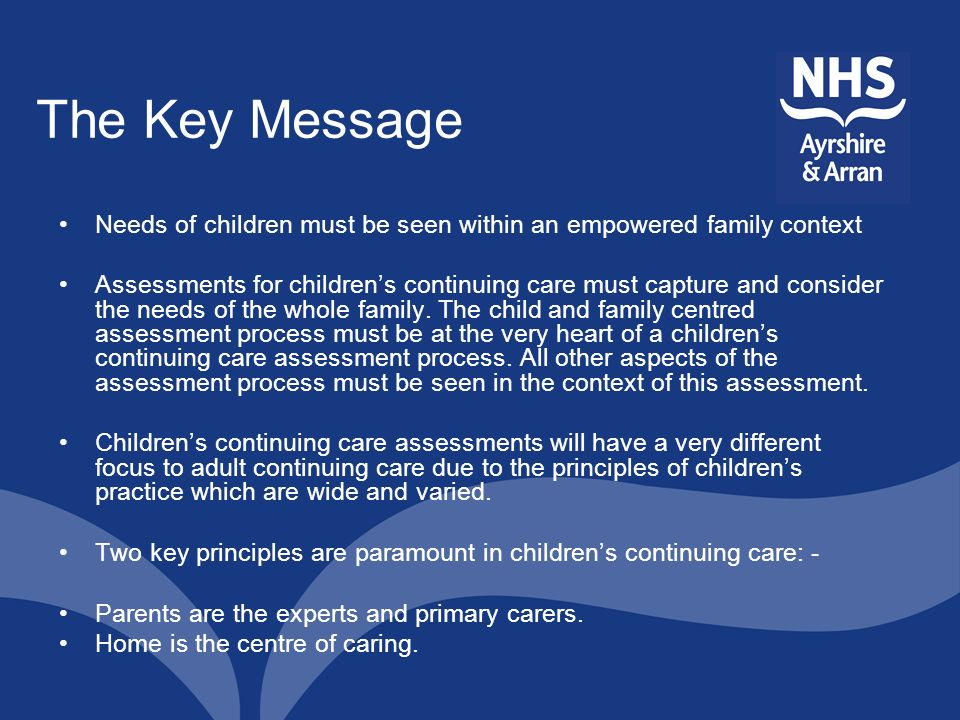 The Key Message Needs of children must be seen within an empowered family context.