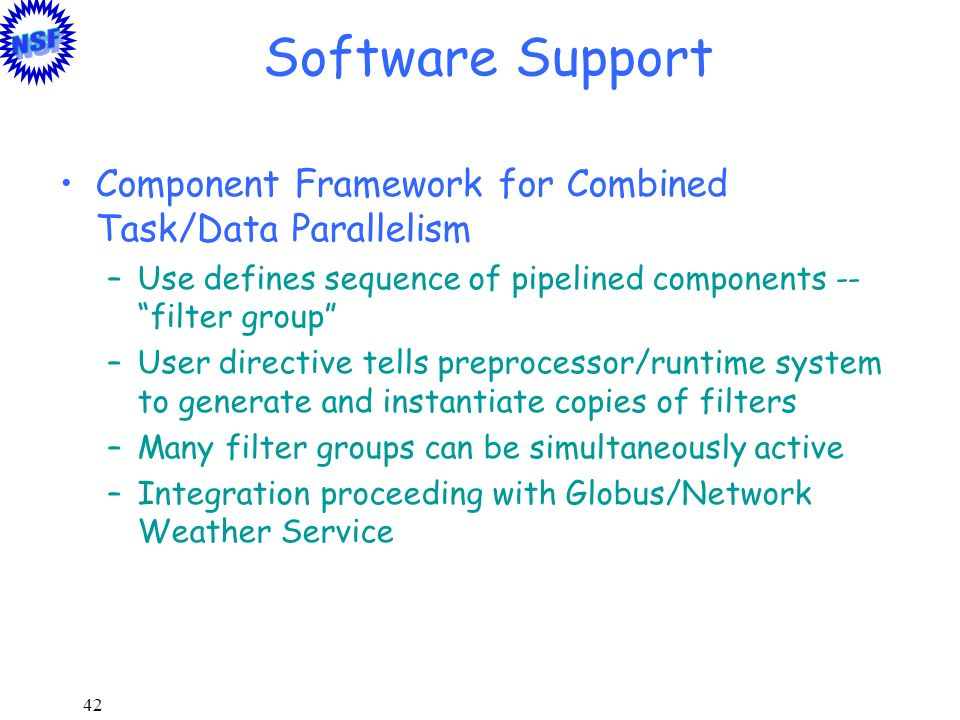 Software Support Component Framework for Combined Task/Data Parallelism. Use defines sequence of pipelined components -- filter group