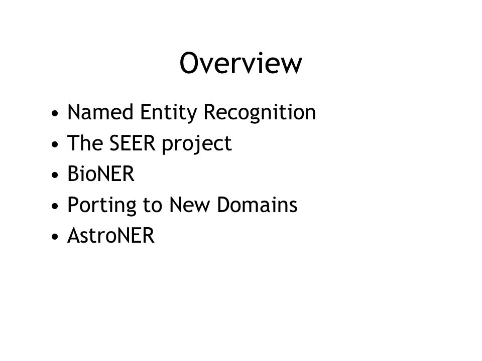Overview Named Entity Recognition The SEER project BioNER