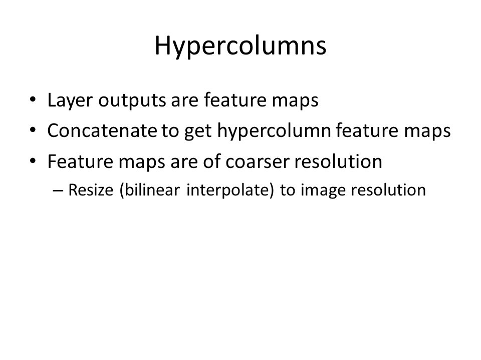 Hypercolumns Layer outputs are feature maps