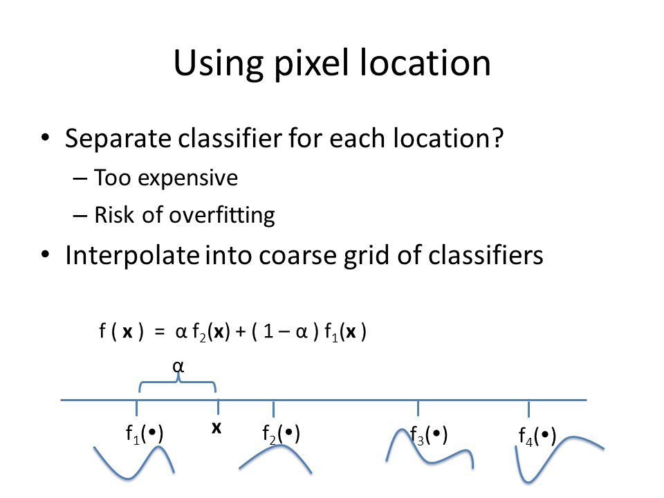 Using pixel location Separate classifier for each location