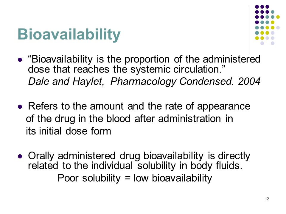 Bioavailability Bioavailability is the proportion of the administered dose that reaches the systemic circulation.