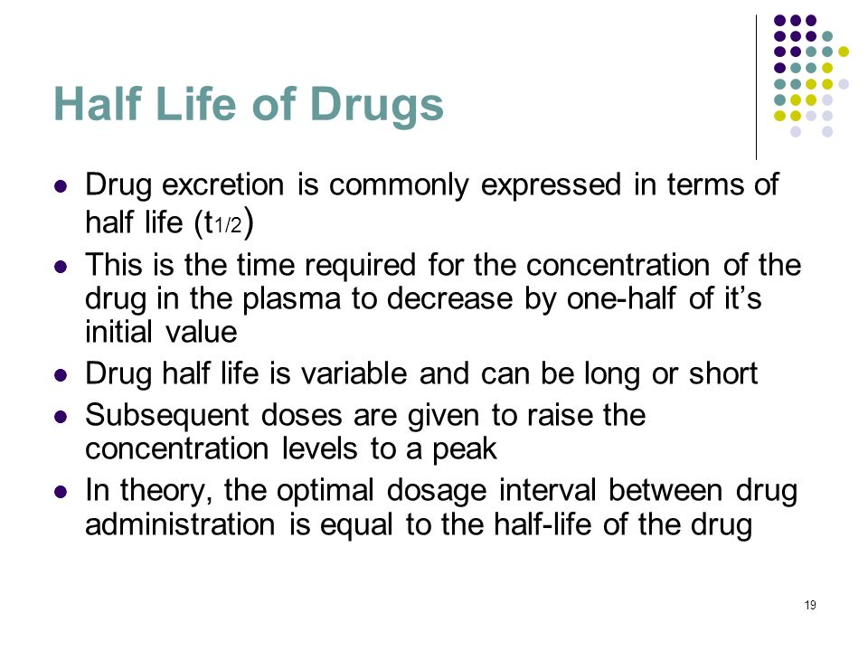 Half Life of Drugs Drug excretion is commonly expressed in terms of half life (t1/2)