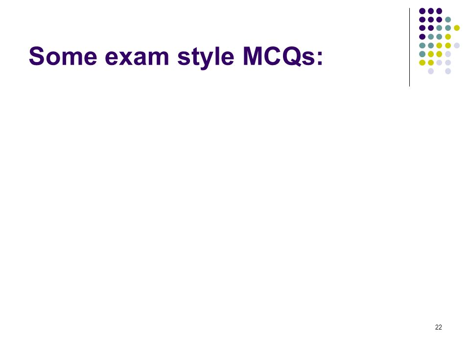 Some exam style MCQs: