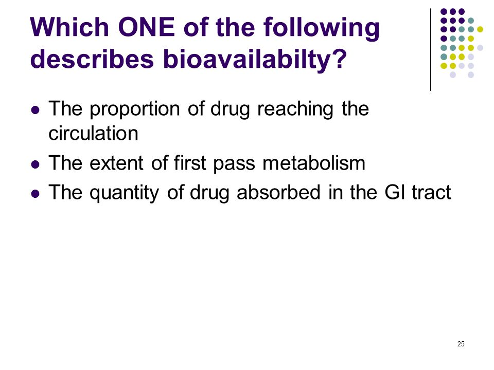 Which ONE of the following describes bioavailabilty