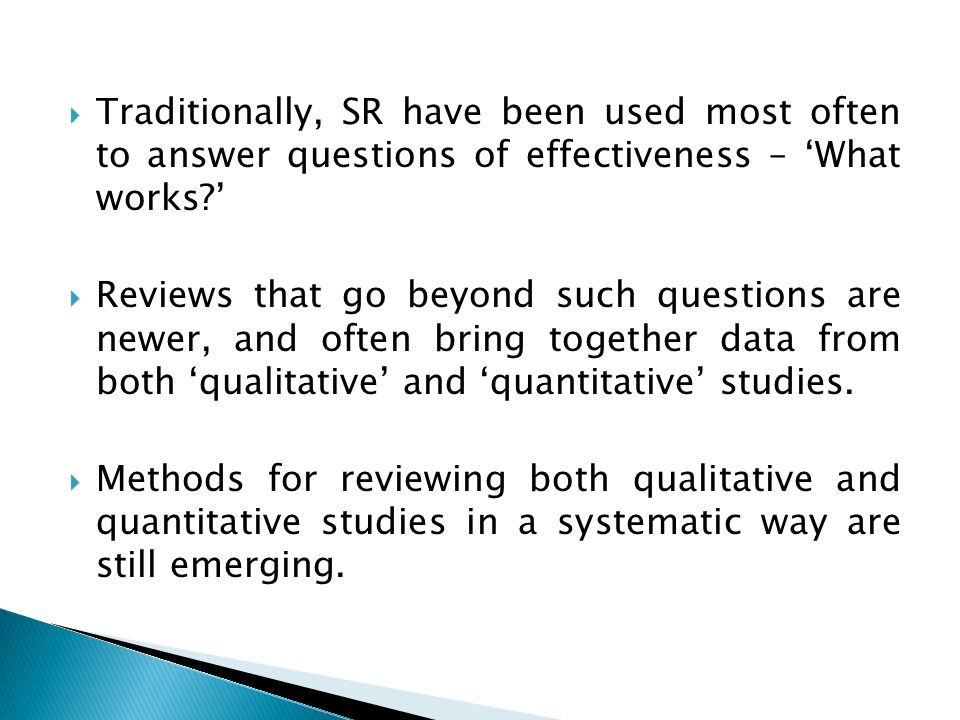 Traditionally, SR have been used most often to answer questions of effectiveness – 'What works '
