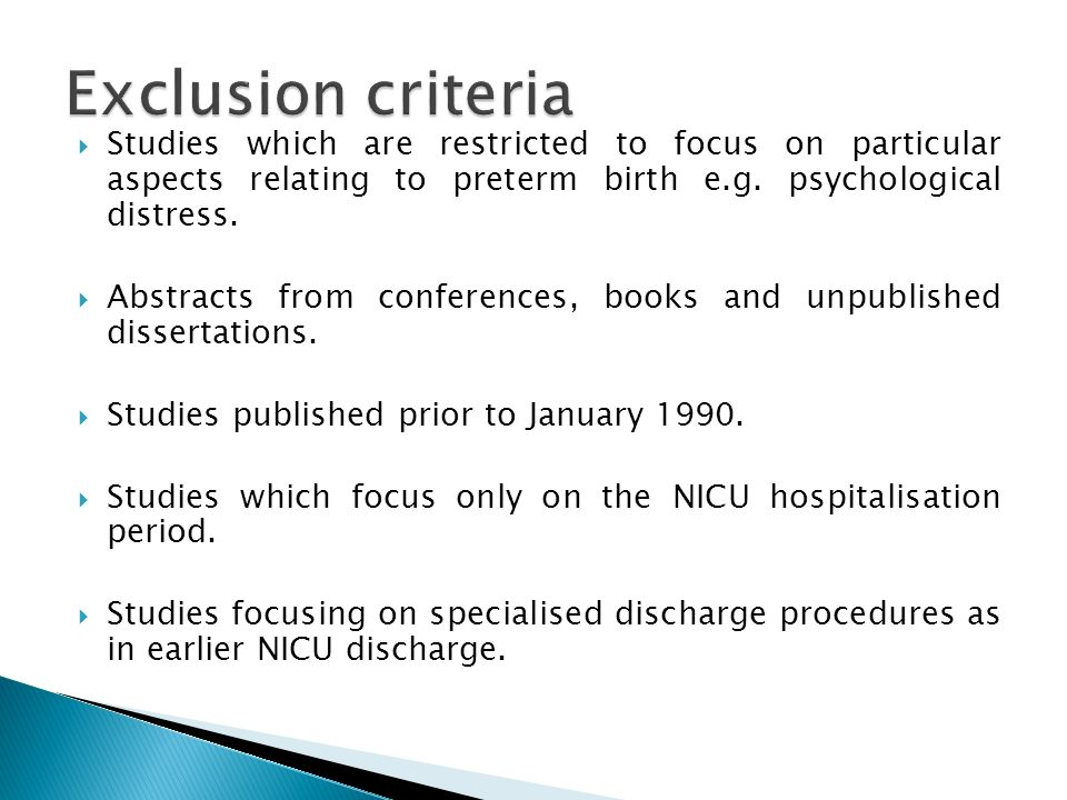 Exclusion criteria Studies which are restricted to focus on particular aspects relating to preterm birth e.g. psychological distress.