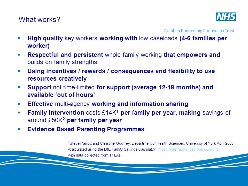 What works High quality key workers working with low caseloads (4-6 families per worker)