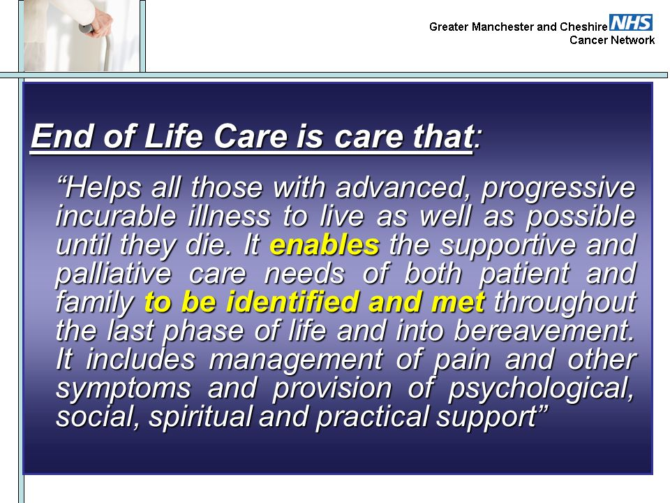 End of Life Care is care that: