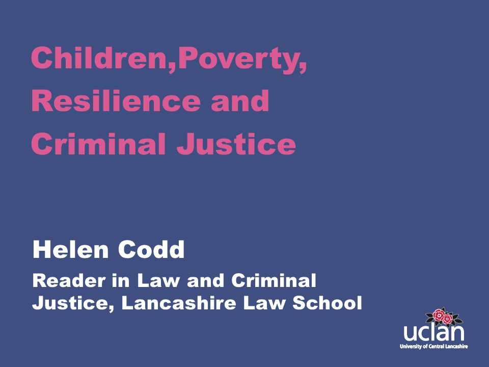 Children,Poverty, Resilience and Criminal Justice Helen Codd