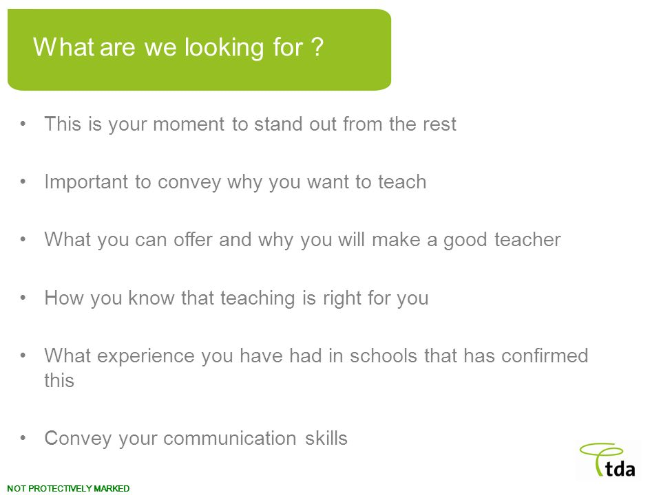 What are we looking for This is your moment to stand out from the rest. Important to convey why you want to teach.