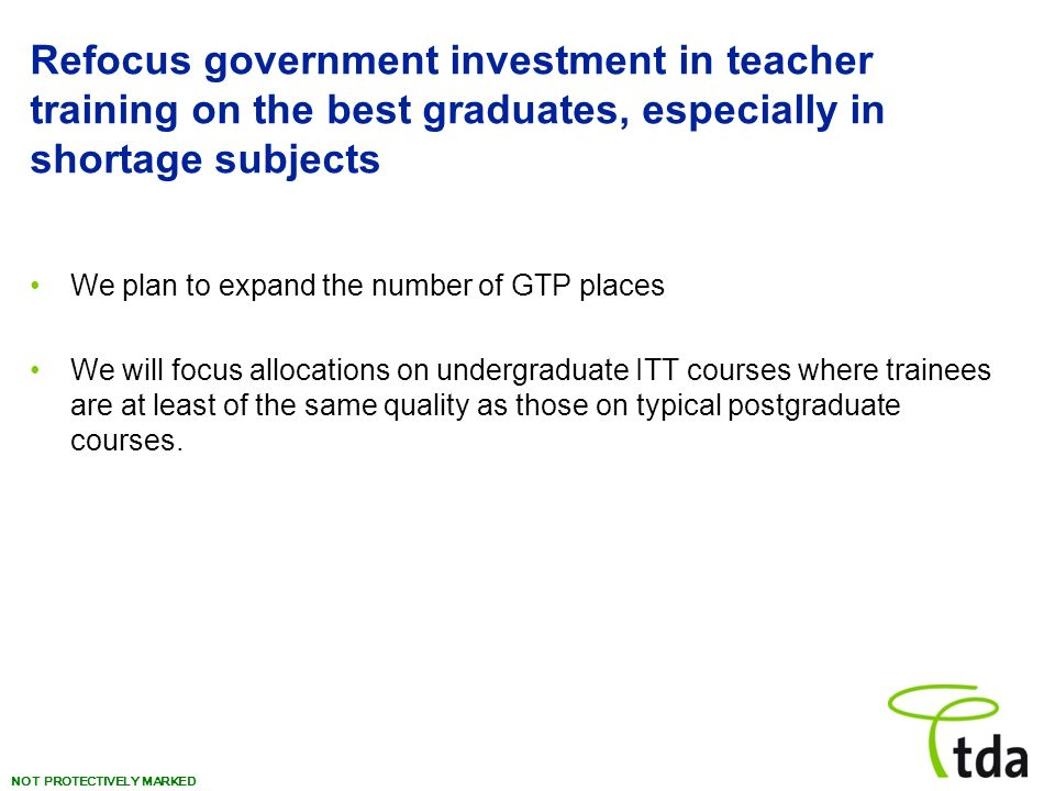 Refocus government investment in teacher training on the best graduates, especially in shortage subjects