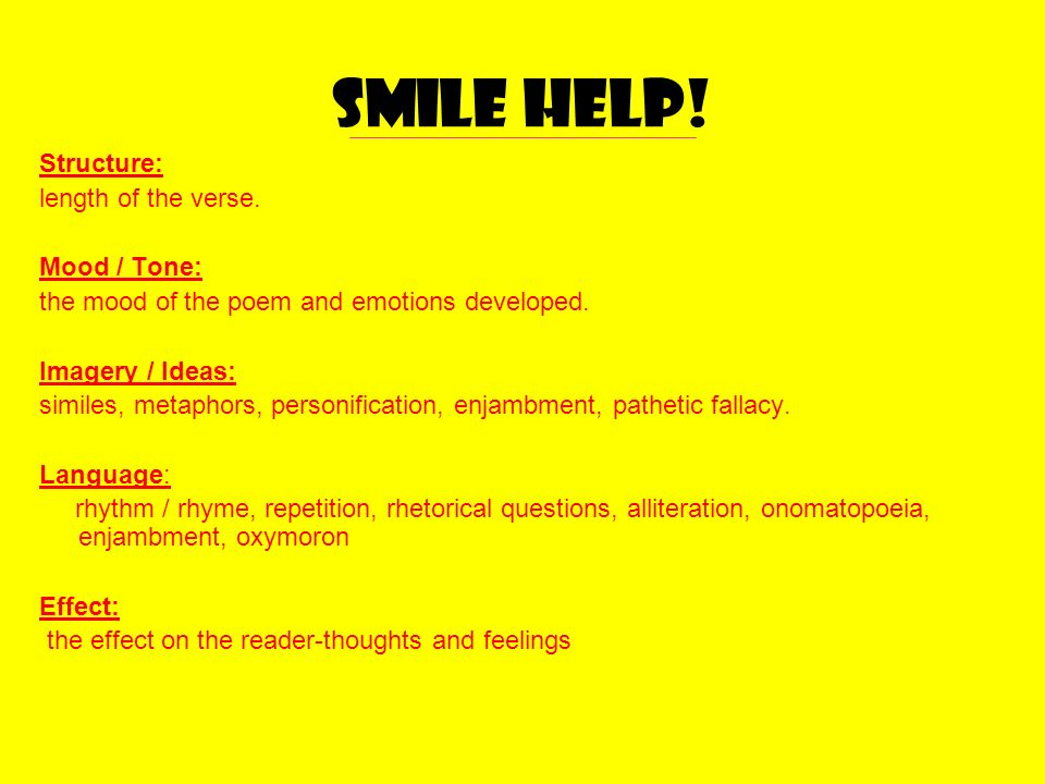 Smile help! Structure: length of the verse. Mood / Tone: