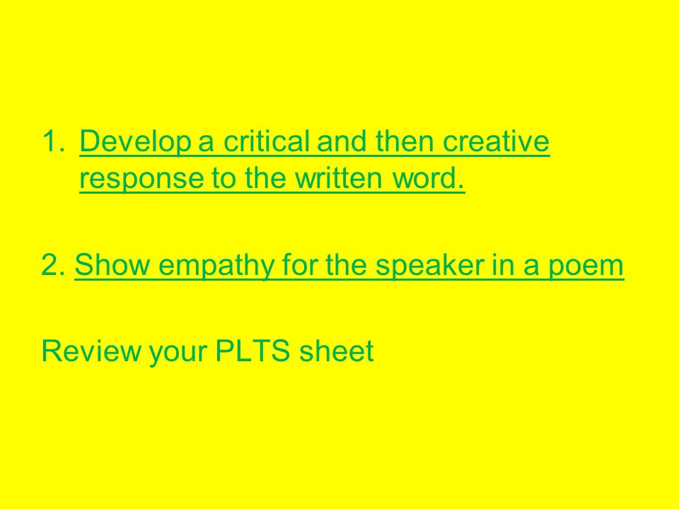 Develop a critical and then creative response to the written word.