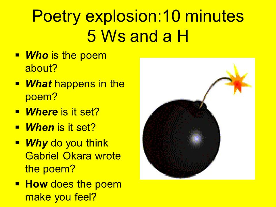 Poetry explosion:10 minutes 5 Ws and a H