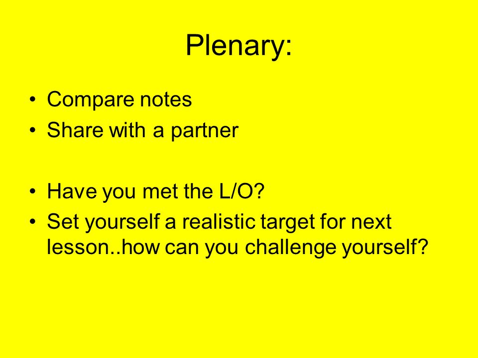 Plenary: Compare notes Share with a partner Have you met the L/O