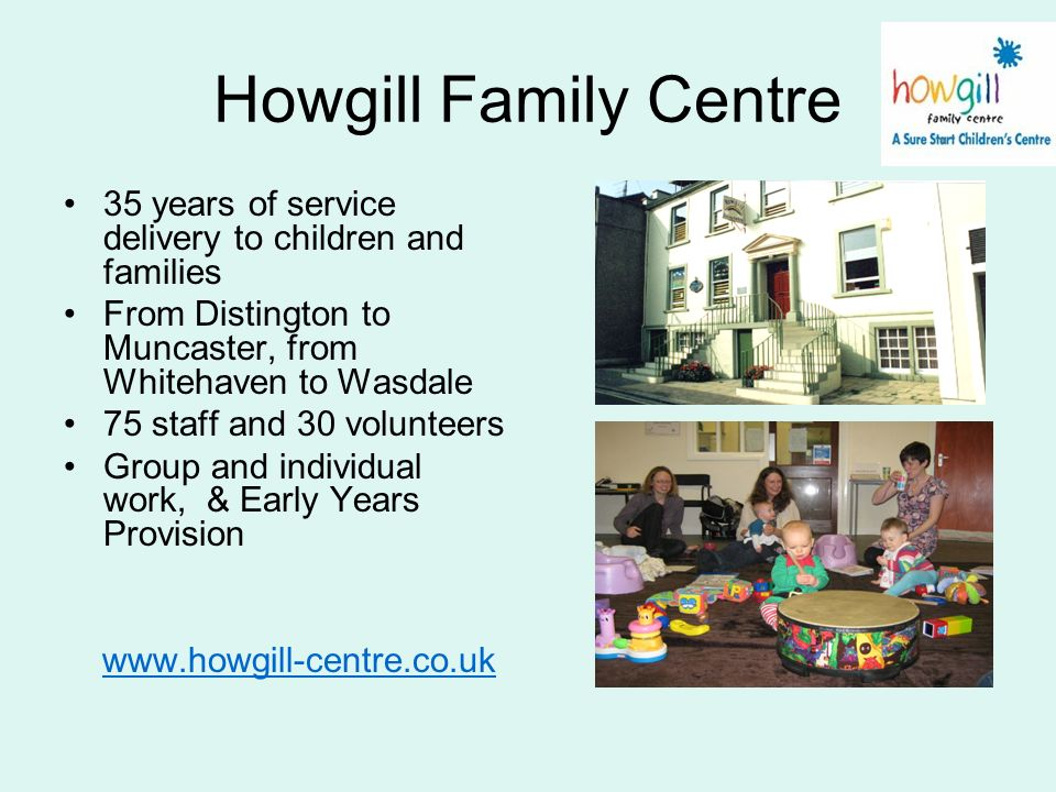 Howgill Family Centre 35 years of service delivery to children and families. From Distington to Muncaster, from Whitehaven to Wasdale.