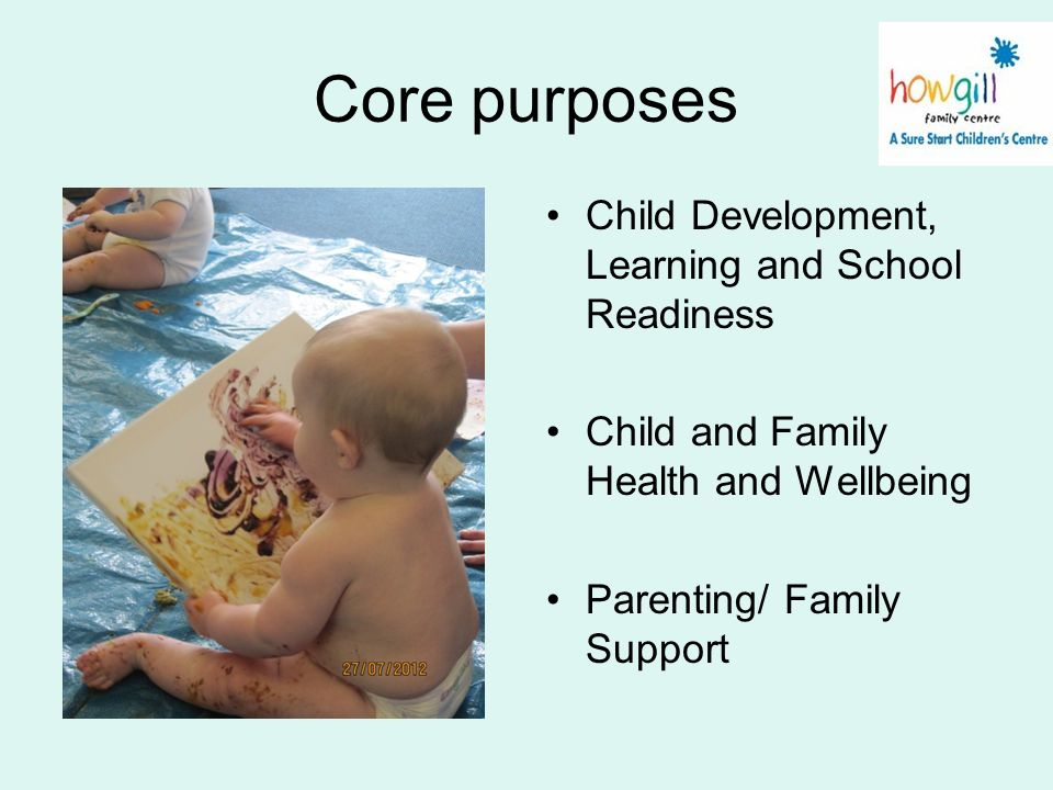 Core purposes Child Development, Learning and School Readiness