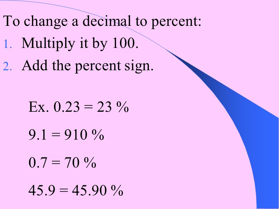 To change a decimal to percent: