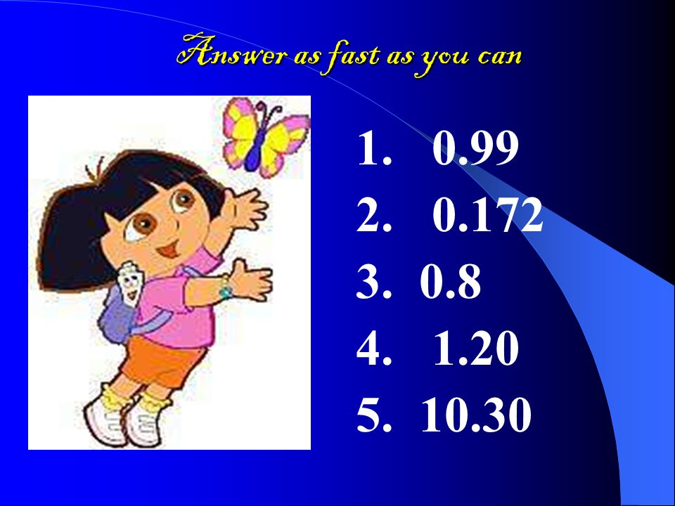 Answer as fast as you can