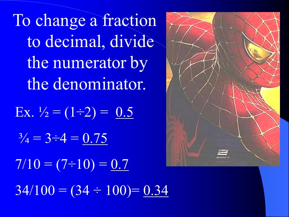 To change a fraction to decimal, divide the numerator by the denominator.