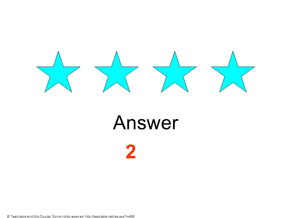 Answer 2 © Teachable and Nitu Duggal. Some rights reserved. http://teachable.net/res.asp r=866