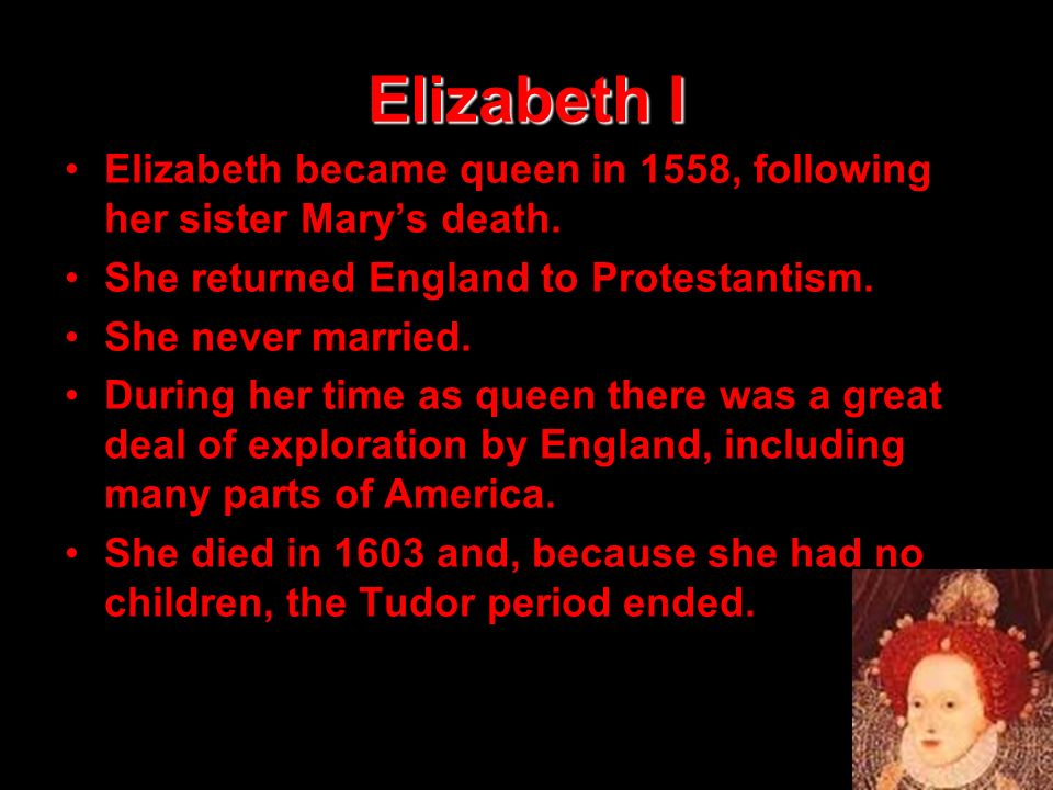 Elizabeth I Elizabeth became queen in 1558, following her sister Mary's death. She returned England to Protestantism.