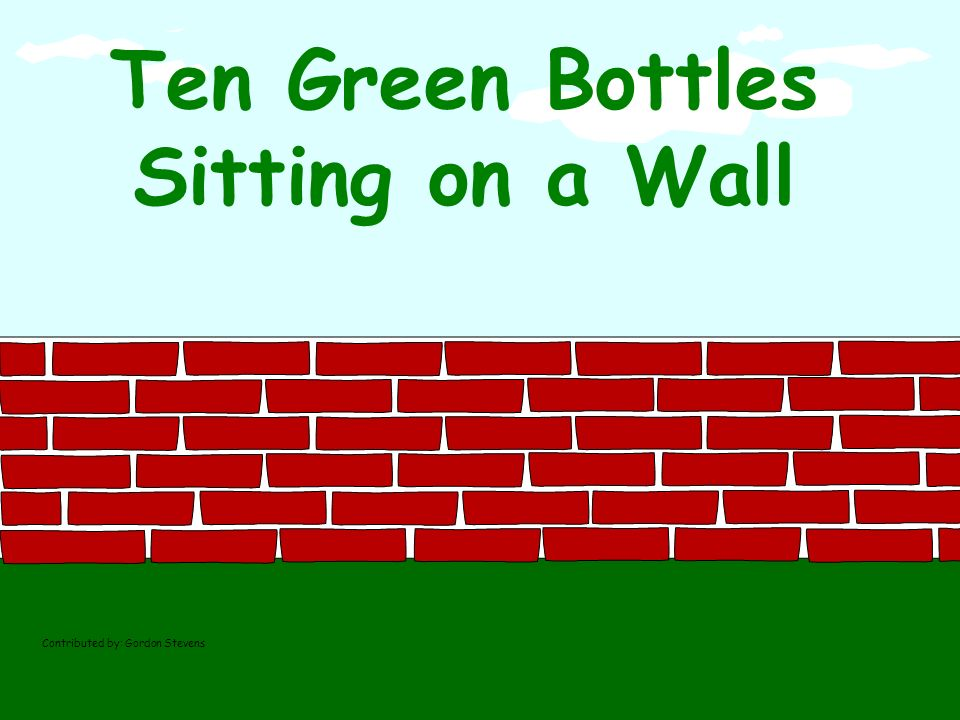 Ten Green Bottles Sitting on a Wall