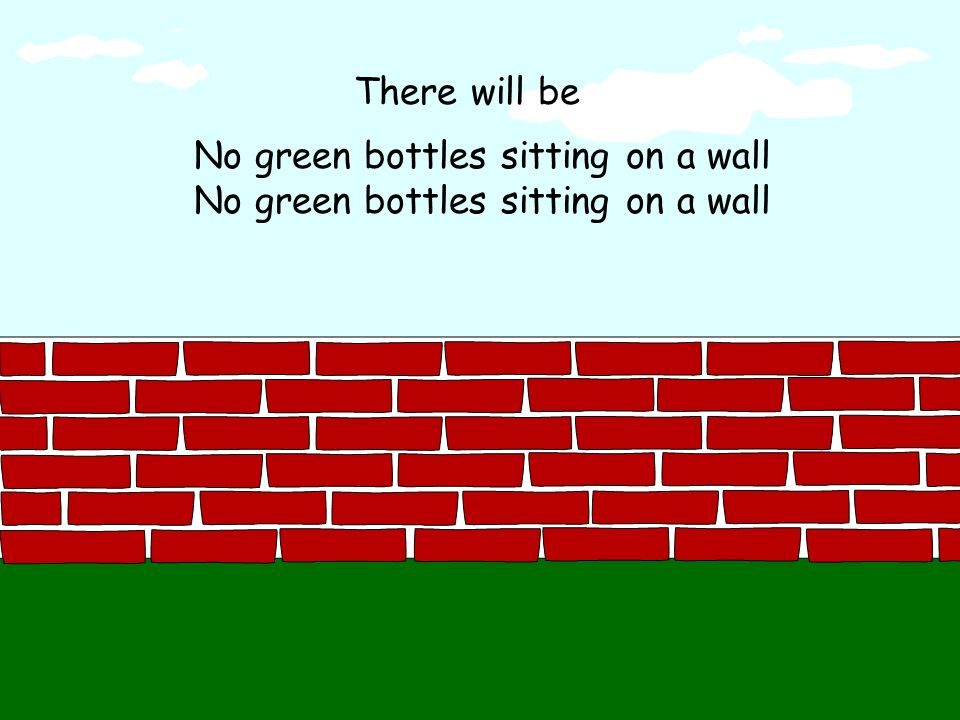There will be No green bottles sitting on a wall