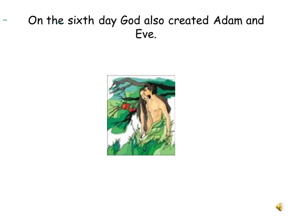 On the sixth day God also created Adam and Eve.