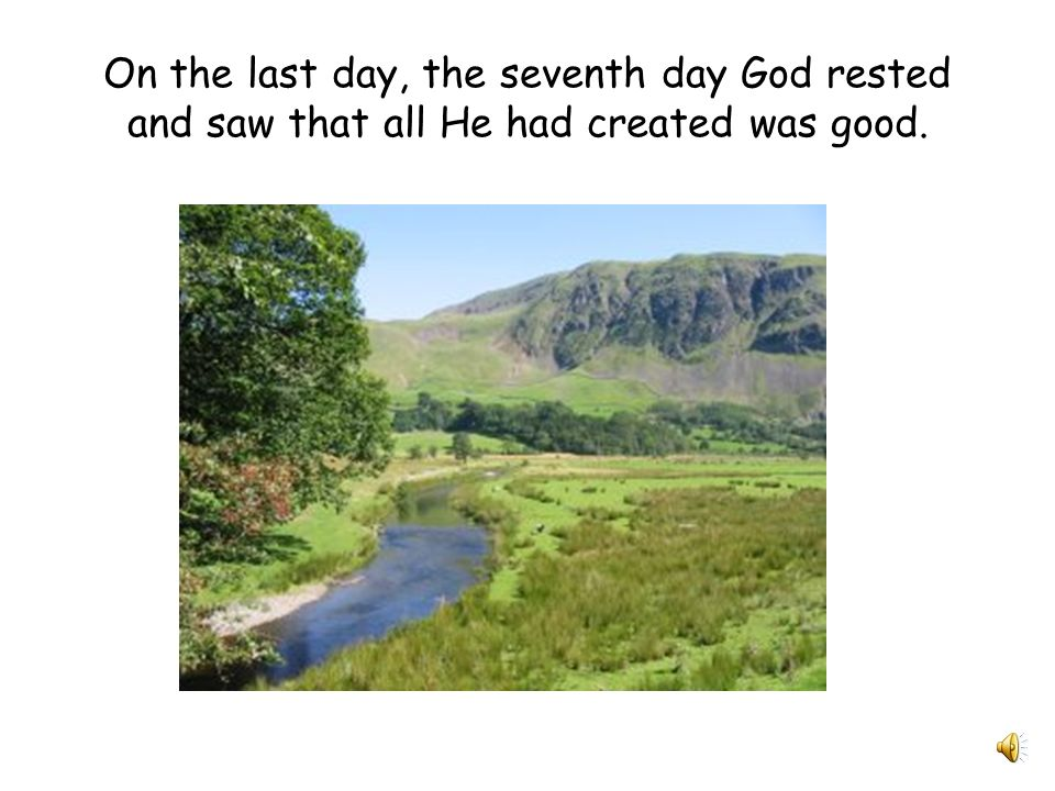 On the last day, the seventh day God rested and saw that all He had created was good.