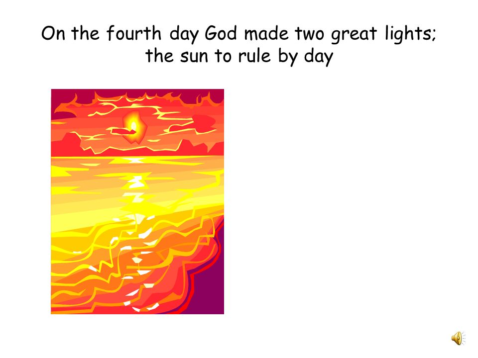 On the fourth day God made two great lights; the sun to rule by day
