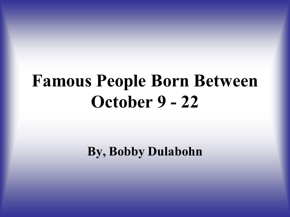 Attrayant Famous People Born Between October 9   22