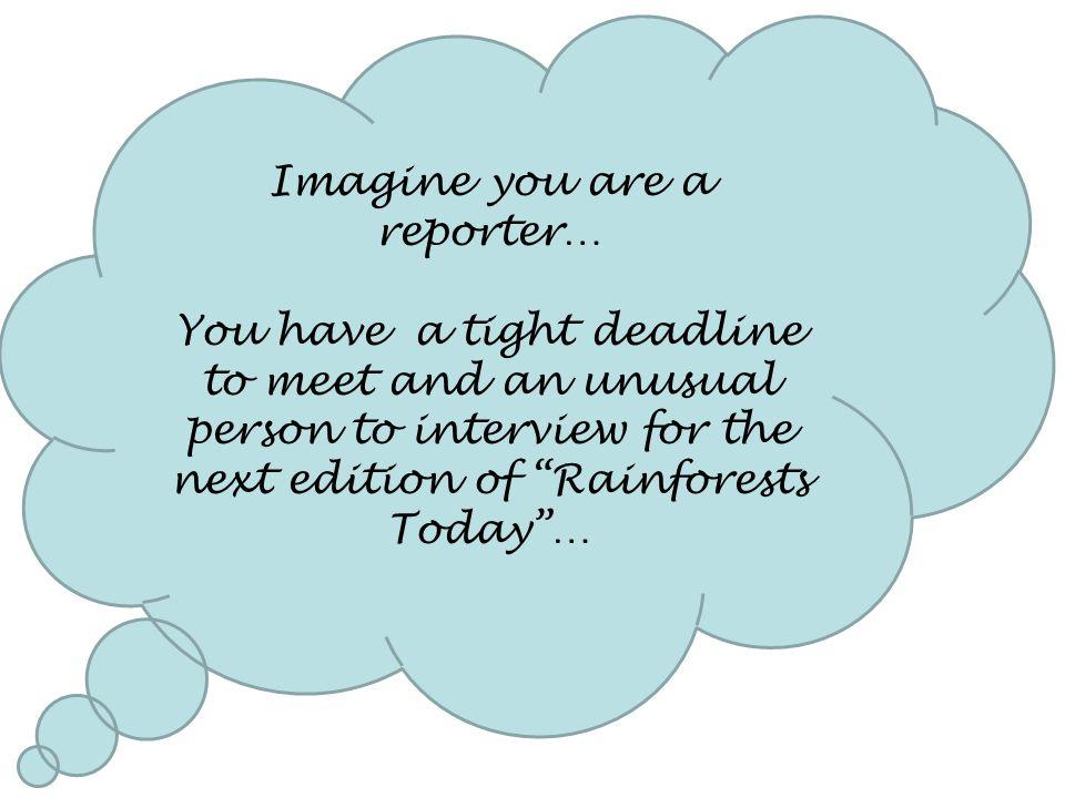 Imagine you are a reporter…