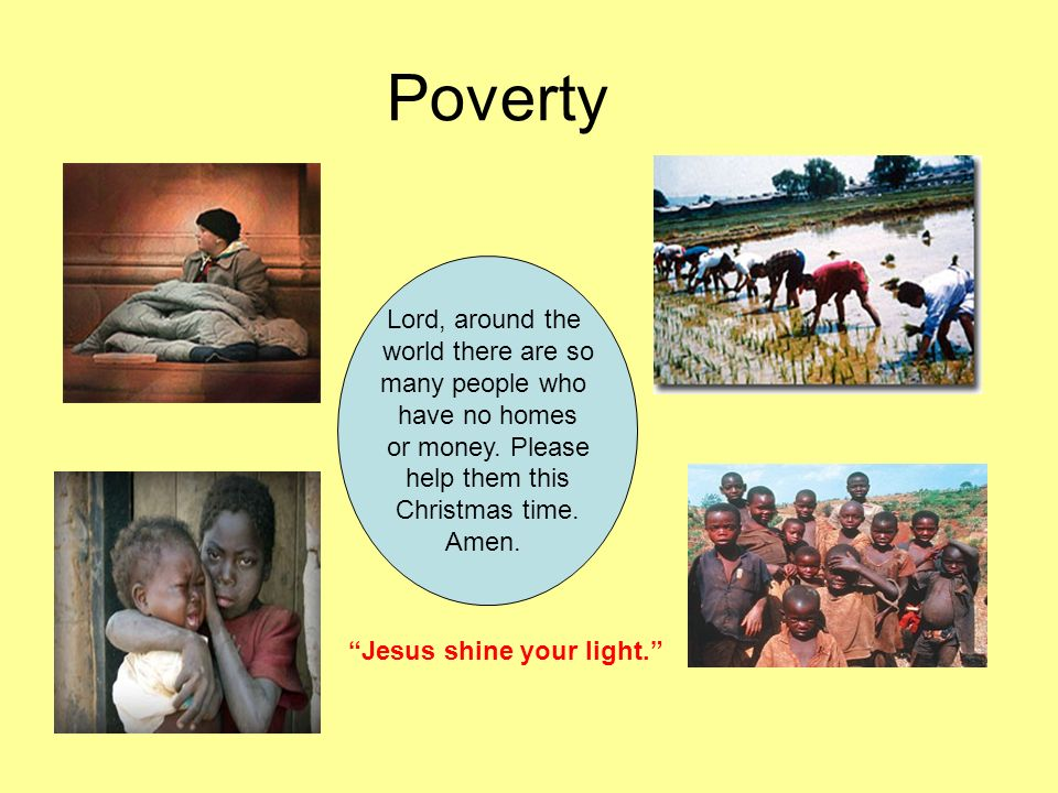 Poverty Lord, around the world there are so many people who