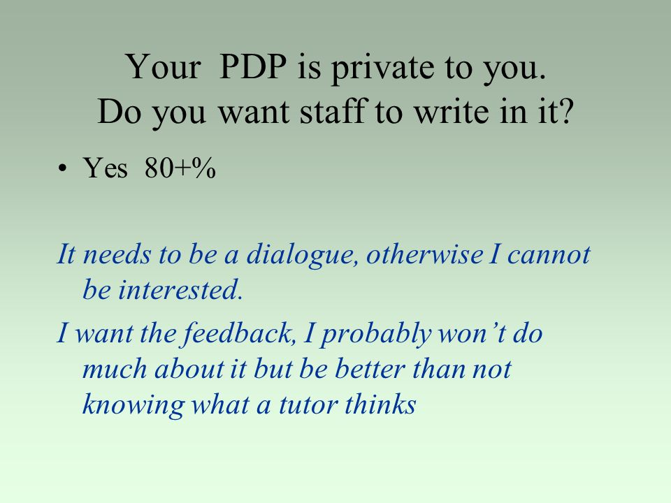 Your PDP is private to you. Do you want staff to write in it