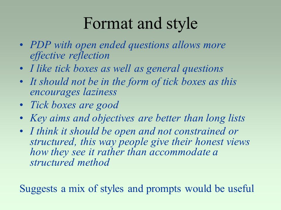 Format and style PDP with open ended questions allows more effective reflection. I like tick boxes as well as general questions.