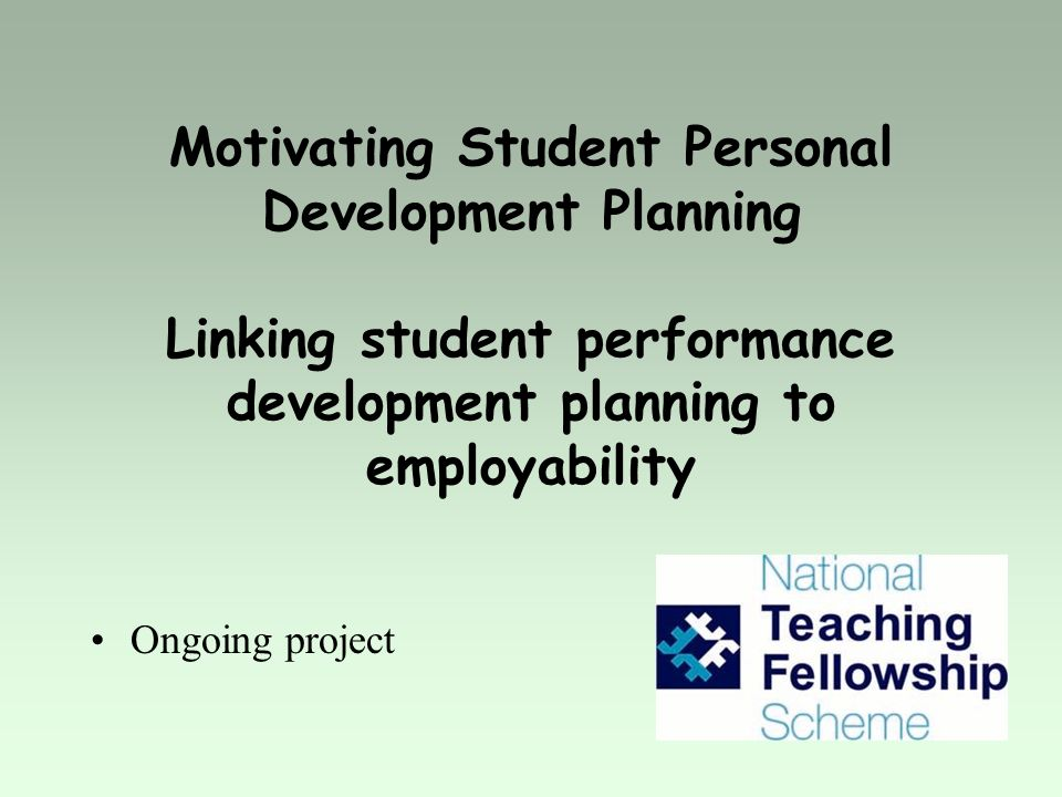 Motivating Student Personal Development Planning Linking student performance development planning to employability