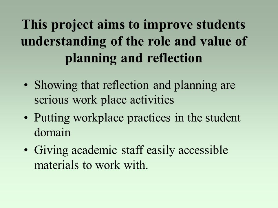 This project aims to improve students understanding of the role and value of planning and reflection
