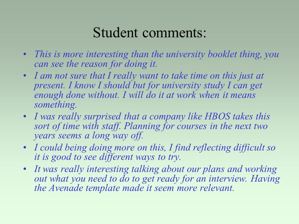 Student comments: This is more interesting than the university booklet thing, you can see the reason for doing it.