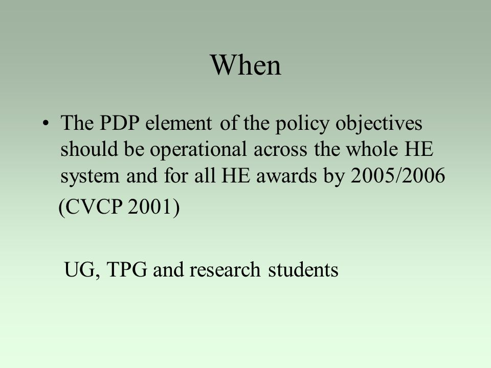 When The PDP element of the policy objectives should be operational across the whole HE system and for all HE awards by 2005/2006.