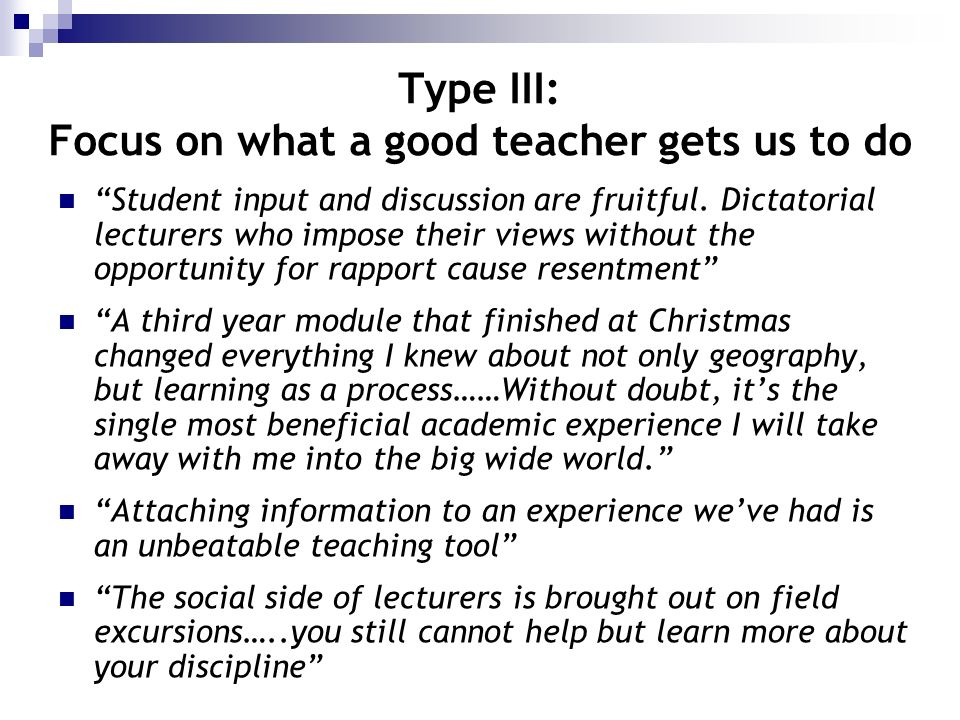 Type III: Focus on what a good teacher gets us to do