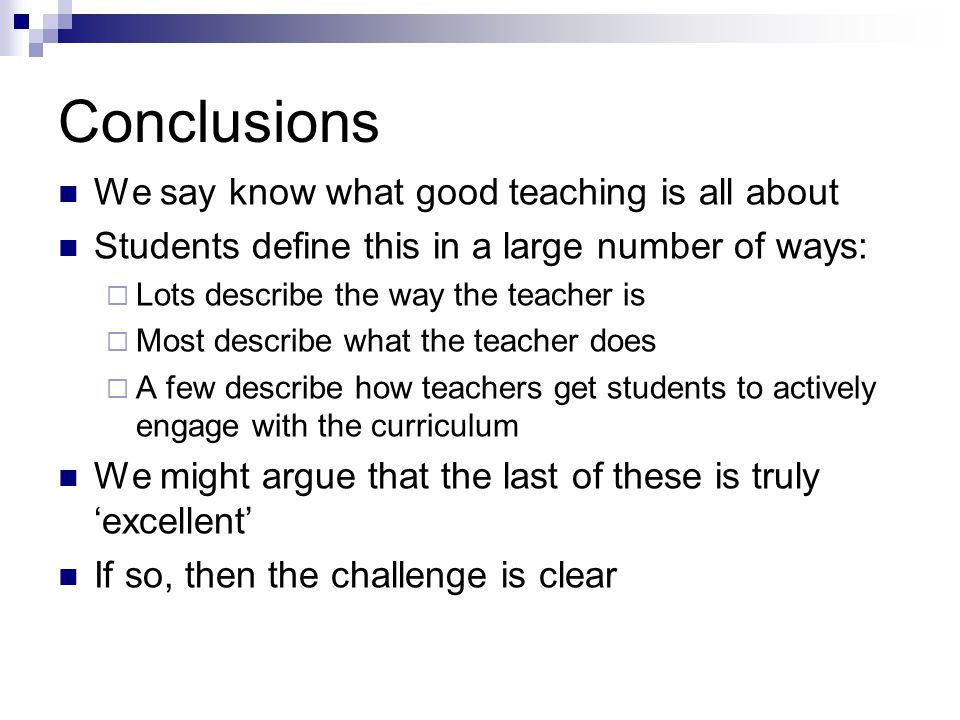 Conclusions We say know what good teaching is all about