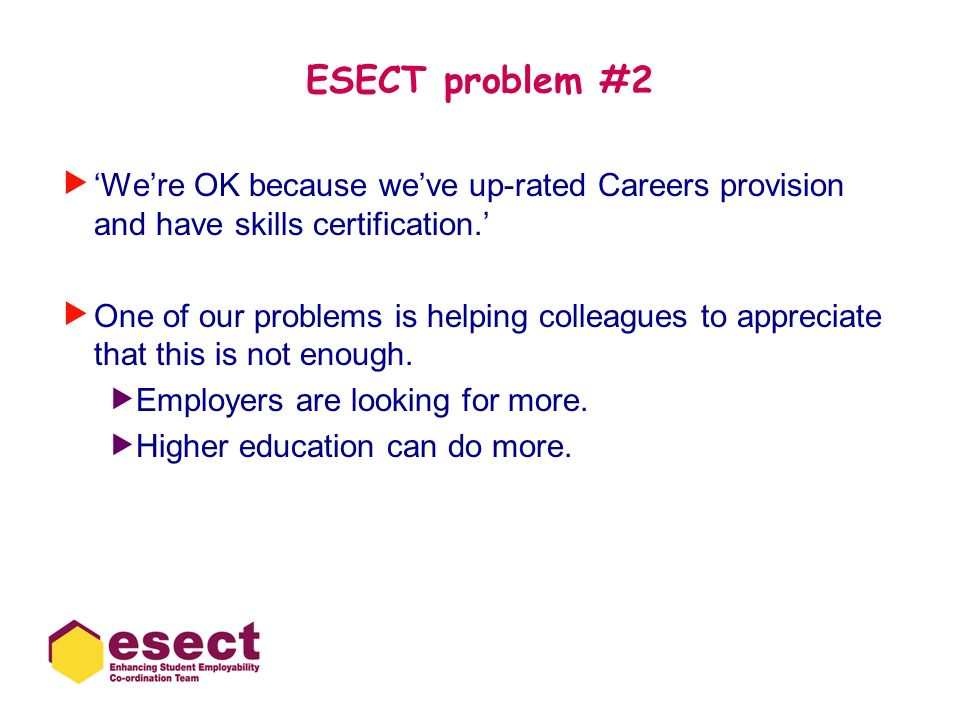 ESECT problem #2 'We're OK because we've up-rated Careers provision and have skills certification.'